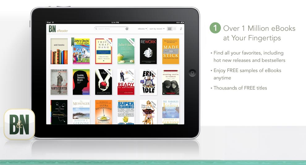 Barnes and Noble has a top of the line handheld eBook reader: the Nook. Personally, I love it – and thought, why own an iPad Tablet and a Nook at the same time? The main reason why I would buy an iPad tablet would be for the Apps, and Photo album as a portfolio, and to read on.