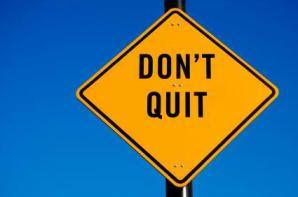 As a father and little league coach, friend, and teacher, I have witnessed a habit that is contagious to all those around: Quitting! So here's the message: Don't Quit!